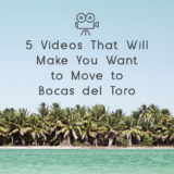 5 Videos that will make you want to move to Bocas del Toro
